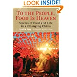 To the People, Food Is Heaven: Stories of Food and Life in a Changing China by Audra Ang