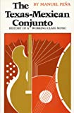 The Texas-Mexican Conjunto: History of a Working-class Music (CMAS Mexican American Monographs)