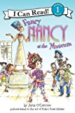 Fancy Nancy at the Museum (I Can Read Book 1) (0061236071) by O'Connor, Jane