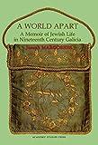 A World Apart: A Memoir of Jewish Life in Nineteenth Century Galicia (Judaism and Jewish Life)