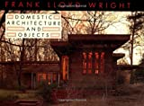 Frank Lloyd Wright Domestic Architecture and Objects (0471145017) by Wright, Frank Lloyd