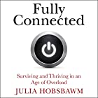 Fully Connected: Surviving and Thriving in an Age of Overload Hörbuch von Julia Hobsbawm Gesprochen von: Emma Spurgin-Hussey