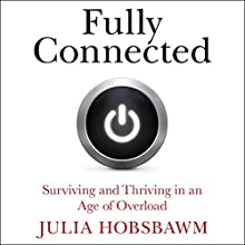Fully Connected: Surviving and Thriving in an Age of Overload Audiobook by Julia Hobsbawm Narrated by Emma Spurgin-Hussey