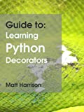 Guide to: Learning Python Decorators (English Edition)