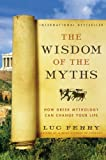 img - for The Wisdom of the Myths: How Greek Mythology Can Change Your Life book / textbook / text book