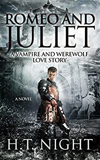 Romeo And Juliet: A Vampire And Werewolf Love Story by H.T. Night ebook deal