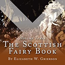 The Scottish Fairy Book, Volume Three Audiobook by Elizabeth W Grierson Narrated by Steven Cree