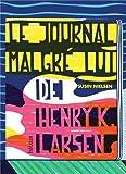 Le journal malgré lui de Henry K. Larsen : écrit uniquement parce que mon psy y tient, mais franchement c'est moisi