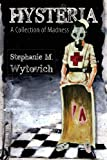 Stephanie M. Wytovich Hysteria: A Collection of Madness