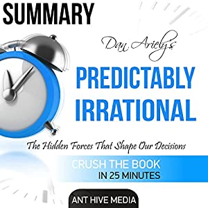 Dan Ariely's Predictably Irrational: The Hidden Forces That Shape Our Decisions Summary Audiobook