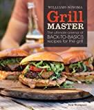 Grill Master (Williams-Sonoma): The Ultimate Arsenal of Back-to-Basics Recipes for the Grill