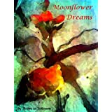 Moonflower Dreams: A Collection of Poetry ~ Rebecca Johnson