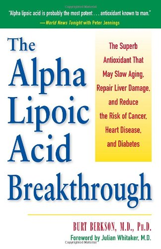 Alpha Lipoic Acid Breakthrough: The Superb Antioxidant That May Slow Aging, Repair Liver Damage, and Reduce the Risk of Cancer, Heart Disease, and Diabetes: Burt Berkson: 0086874514577: Amazon.com: Books