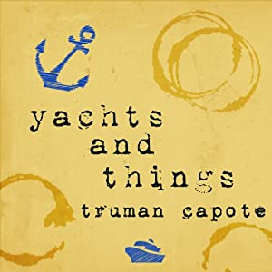 Yachts and Things | [Truman Capote]