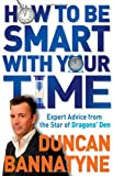 How to Be Smart With Your Time: Up-to-the-minute Advice from the Star of Dragons Den