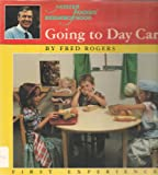 Going to Day Care: (Mr. Rogers' First Experience) (0399212353) by Rogers, Fred