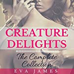 Creature Delights: The Complete Collection | Eva James