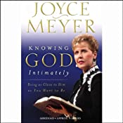 Knowing God Intimately: Being as Close to Him as You Want to Be | [Joyce Meyer]