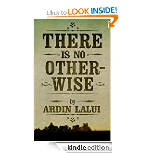 Free Kindle Book: There is No Otherwise, by Ardin Lalui
