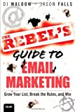 img - for The Rebel's Guide to Email Marketing: Grow Your List, Break the Rules, and Win (Que Biz-Tech) by Waldow, DJ, Falls, Jason (2012) Paperback book / textbook / text book