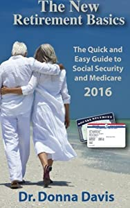 The Retirement Basics: The Quick and Easy Guide to Social Security and Medicare 2016 from Golden Goddess Publishing