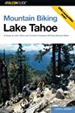 Search : Mountain Biking Lake Tahoe: A Guide To Lake Tahoe And Truckee's Greatest Off-Road Bicycle Rides (Regional Mountain Biking Series)