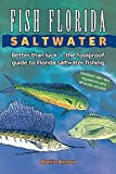 Fish Florida Saltwater: Better Than LuckThe Foolproof Guide to Florida Saltwater Fishing