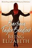 Being Elizabeth (0007197667) by Barbara Taylor Bradford.