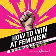 How to Win at Feminism: The Definitive Guide to Having It All - and Then Some! Audiobook by  Reductress Narrated by Anna Drezen, Nicole Silverberg