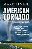 American Tornado: Devastation, Survival, and the Most Violent Tornado Outbreak of the Twentieth Century (0091900654) by Levine, Mark