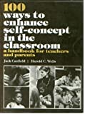 100 Ways To Enhance Self Concept in the Classroom:  A Handbook for Teachers and Parents
