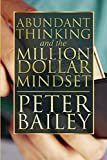 img - for Abundant Thinking and the Million Dollar Mindset: A Way to Get That Rich-Dad Thinking book / textbook / text book