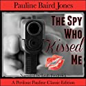 The Spy Who Kissed Me (       UNABRIDGED) by Pauline Baird Jones Narrated by Leah Frederick