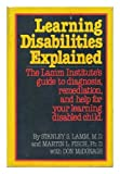 img - for Learning Disabilities Explained: The Lamm Institute's Guide to Diagnosis, Remediation and Help for Your Learning-Disabled Child book / textbook / text book