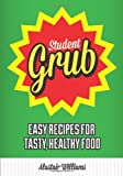 Alastair Williams Student Grub: Easy Recipes For Tasty, Healthy Food
