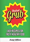 Student Grub: Easy Recipes for Tasty,...
