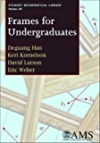 Frames for Undergraduates (Student Mathematical Library)