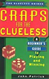 Craps For The Clueless: A Beginner's Guide to Playing and Winning (The Clueless Guides) (0818405996) by Patrick, John