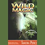 Wild Magic: The Immortals, Book 1 (       UNABRIDGED) by Tamora Pierce Narrated by Tamora Pierce