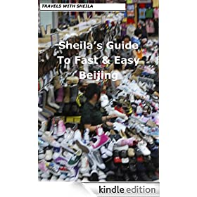 Sheila's Guide to Fast & Easy Beijing (Fast & Easy Travel Book 13)
