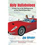 Holy Hullabaloos: A Road Trip to the Battlegrounds of the Church/State Wars ~ Jay Wexler