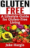Gluten Free - A Lifestyle Guide for Gluten-free Living