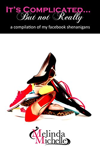 It's Complicated...But not Really: A Compilation of my Facebook Shenanigans PDF
