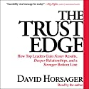 The Trust Edge: How Top Leaders Gain Faster Results, Deeper Relationships, and a Strong Bottom Line Audiobook by David Horsager Narrated by David Horsager