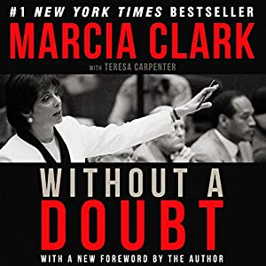 Without a Doubt Audiobook by Marcia Clark, Teresa Carpenter - contributor Narrated by Marcia Clark