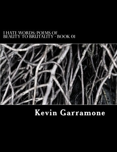 I Hate Words: Poems of Beauty to Brutality - Book 01 PDF