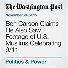 Ben Carson Claims He Also Saw Footage of U.S. Muslims Celebrating 9/11 (       UNABRIDGED) by Jose A. DelReal Narrated by Kristi Burns