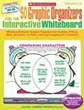 50 Graphic Organizers for the Interactive Whiteboard: Whiteboard-Ready Graphic Organizers for Reading, Writing, Math, and More (Grades 2-5)