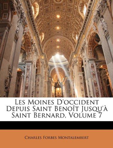 Les Moines D'occident Depuis Saint Benoît Jusqu'à Saint Bernard, Volume 7