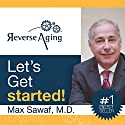 Reverse Aging: Let's Get Started! Audiobook by Dr. Max Sawaf Narrated by Robert Cartwright